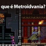 O que é Metroidvania?