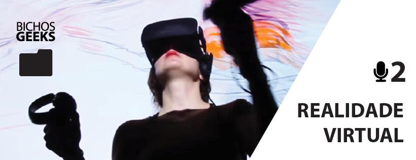 O podcast de jogos do Bichos Geeks traz uma discussão sobre realidade virtual!
